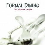 Formal Dining for Informal People